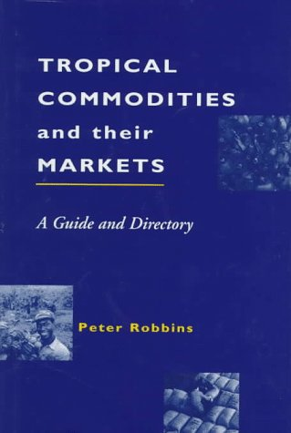 Tropical Commodities and Their Markets: Robbins, Peter
