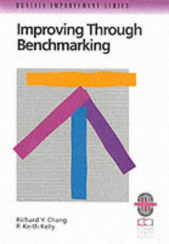 Improving Through Benchmarking: A Step-by-step Guide to Achieving Peak Performance (Richard Chang ...