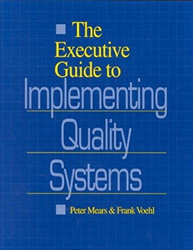 The Executive Guide to Implementing Quality Systems: Mears, Peter; Voehl, Frank