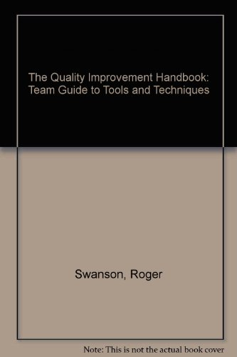 The Quality Improvement Handbook: Team Guide to Tools and Techniques: Swanson, Roger C.
