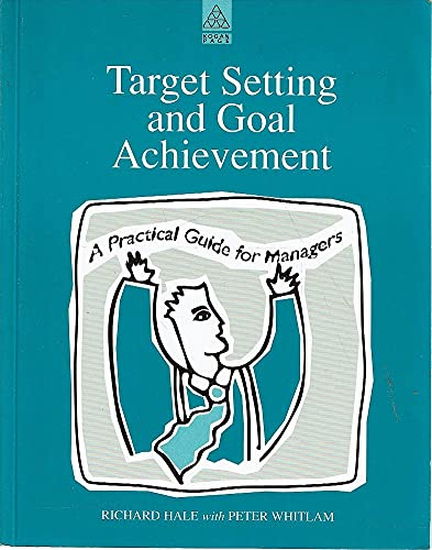 Target Setting and Goal Achievement: A Practical: Richard Hale, Peter