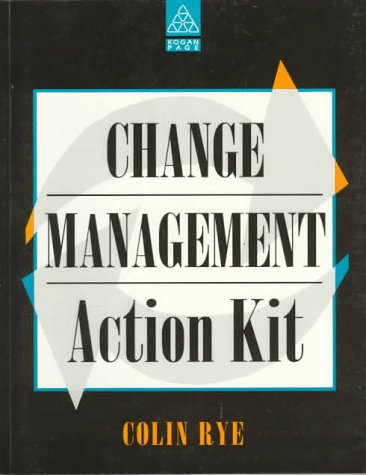 9780749418458: The Change Management Action Kit: A Practical Guide to Managing Change