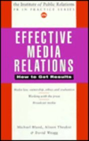9780749418564: Effective Media Relations: How to Get Results (PR in Practice)
