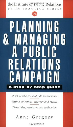 9780749418588: Planning and Managing a Public Relations Campaign: A Step-By-Step Guide (Pr in Practice)