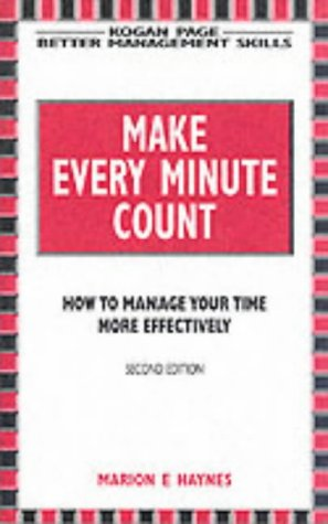 9780749418939: Make Every Minute Count: How to Manage Your Time Effectively