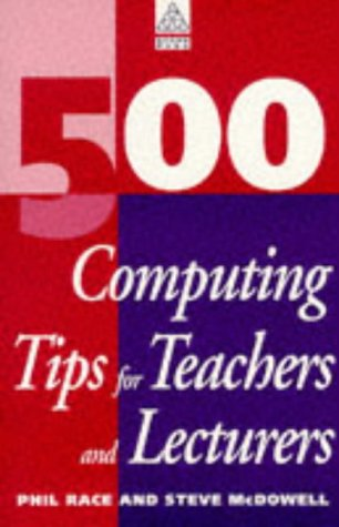 500 Computing Tips for Teachers and Lecturers: Race, Phil; McDowell, Steve