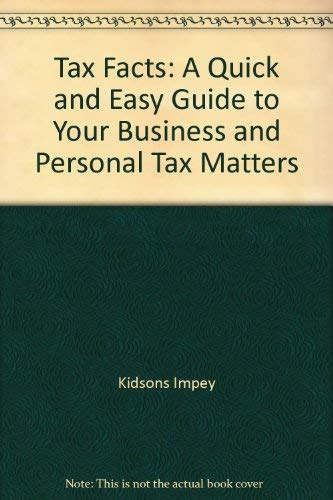 Tax Facts: A Quick and Easy Guide to Your Business and Personal Tax Matters: Kidsons Impey