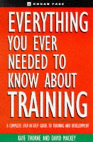 Everything You Ever Need to Know About Training: Thorne, Kaye; Mackey, David (Eds.)