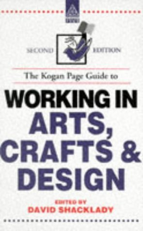 The Kogan Page Guide to Working in Arts, Crafts and Design