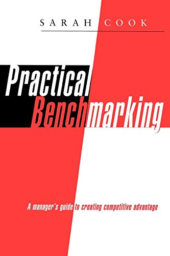 Practical Benchmarking: A Manager's Guide to Creating Competitive Advantage