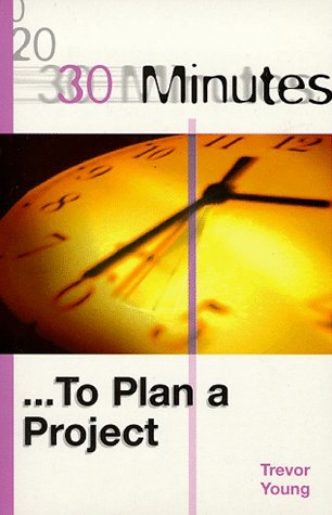 9780749423650: 30 Minutes to Plan a Project (30 Minutes Series)