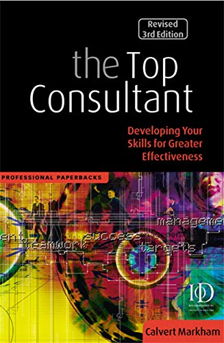 9780749425791: The Top Consultant: Developing Your Skills for Greater Effectiveness (Kogan Page Professional Paperback Series)