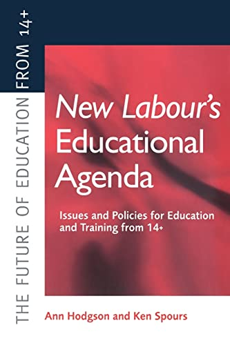 New Labours New Educational Agenda: Issues and Policies for Education and Training at 14: Hodgson ...