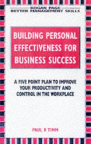 Building Personal Effectiveness for Business Success: A Five Point Plan to Improve your ...