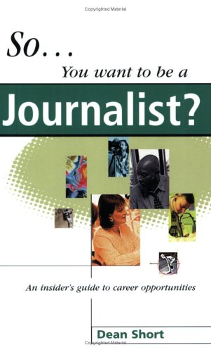 9780749427573: So You Want to be a Journalist ?: An Insider's Guide to Career Opportunities