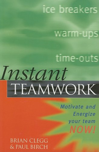 9780749428044: Instant Teamwork: Motivate and Energize Your Team Now!
