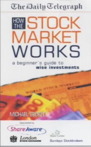 9780749428174: How the Stock Market Works: A Beginner's Guide to Wise Investment (The Daily Telegraph guides)