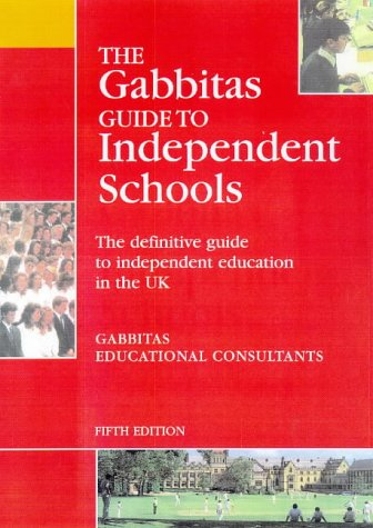 The Gabbitas Guide to Independent Schools: The Definitive Guide to Independent Education in the UK:...