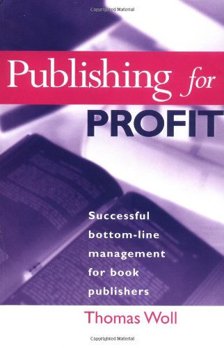 9780749429409: Publishing for Profit: Successful Bottom-line Management for Book Publishers