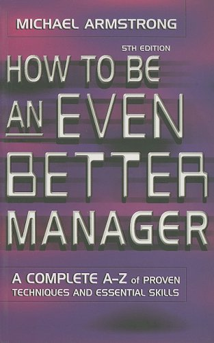 9780749429706: How to Be an Even Better Manager: A Complete A-Z of Proven Techniques and Essential Skills
