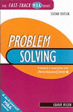 Problem Solving and Decision Making (Fast Track MBA): Wilson, Graham