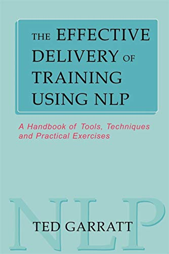 9780749430498: The Effective Delivery of Training Using Nlp: A Handbook of Tools, Techniques and Practical Exercises