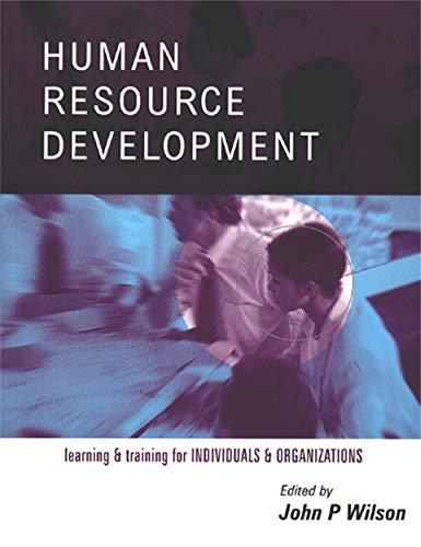 Human Resource Development: Learning & Training for Individuals & Organizations: John P. ...