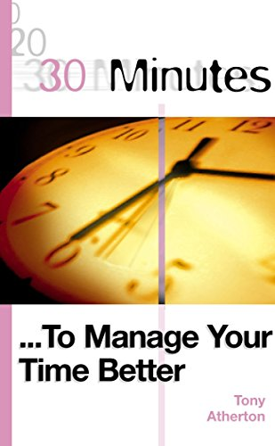 30 Minutes to Manage Your Time Better (30 Minutes Series): Atherton, Tony