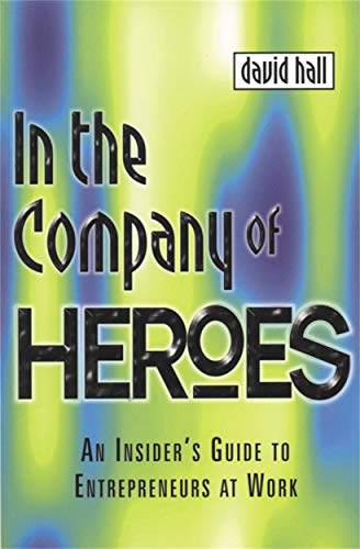 9780749430603: In the Company of Heroes: An Insider's Guide to Entrepreneurs at Work