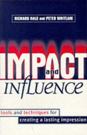 Impact and Influence - Tools and Techniques: Hale, Richard /