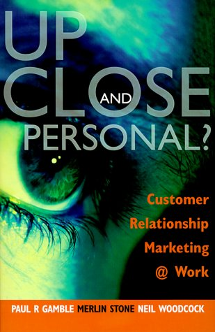 9780749430870: Up Close and Personal?: Customer Relationship Marketing @ Work