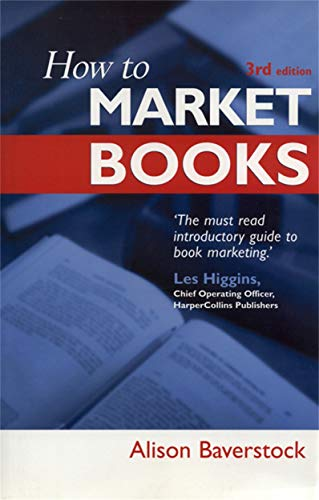 9780749431051: How to Market Books: The Essential Guide to Maximizing Profit and Exploiting All Channels to Market