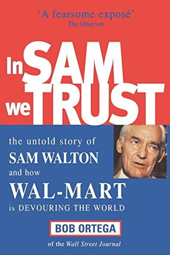 9780749431778: In Sam We Trust: The Untold Story of Sam Walton and How Wal-Mart is Devouring the World