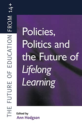 Policies, Politics and the Future of Lifelong Learning (Future of Education from 14+): Hodgson Ann ...