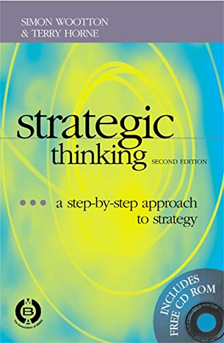 Strategic Thinking: A Step-By-Step Approach to Strategy, Second Edition: Simon Wootten; Terry Horne...