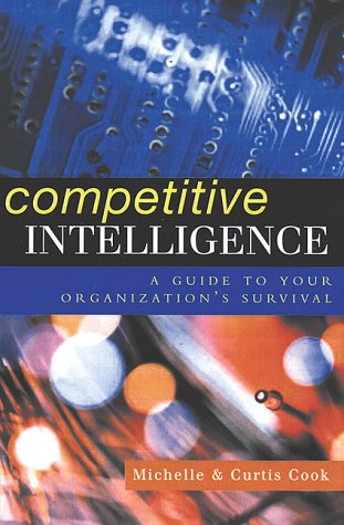 9780749433123: COMPETITIVE INTELLIGENCE A GUIDE TO YOUR ORGANIZ: Create an Intelligent Organization and Compete to Win