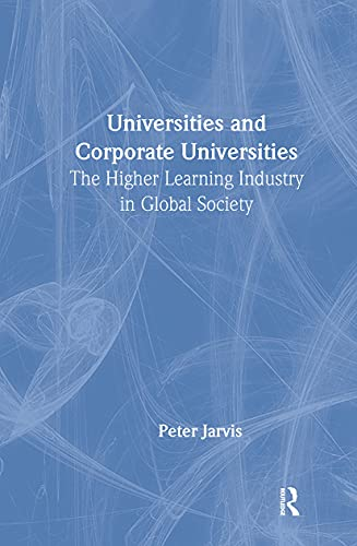 Universities and Corporate Universities: The Higher Learning Industry in Global Society: Jarvis, ...