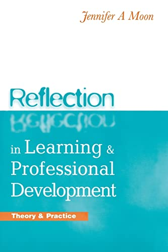 Reflection in Learning and Professional Development: Theory: Jennifer A. Moon