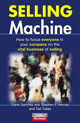 9780749434557: Selling Machine: How to Focus Everyone in Your Company on the Vital Business of Selling (Miller Heiman Series)