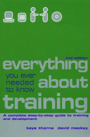 9780749434632: Everything You Ever Needed to Know About Training: A Complete Step-By-Step Guide to Training and Development