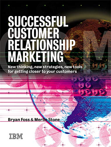 Successful Customer Relationship Marketing : New Thinking, New Strategies, New Tools for Getting ...