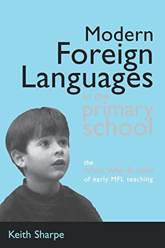 Modern Foreign Languages in the Primary School: The What, Why and How of Early Mfl Teaching: Sharpe...