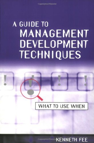 A Guide to Management Development Techniques: What to Use When by Fee, Kenneth: Kenneth Fee