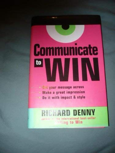 9780749436681: Communicate to Win: Learn the Secrets of Successful Communication and Presentation
