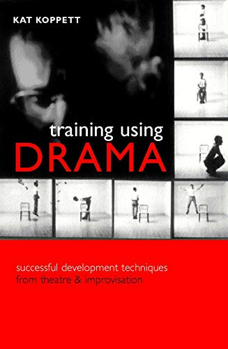 9780749437046: Training Using Drama: Successful Development Techniques from Theatre and Improvisation