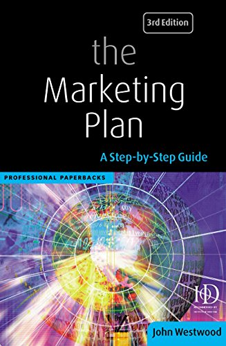 The Marketing Plan: A Step-by-Step Guide, 3rd edition (Professional Paperback Series) (0749437480) by John Westwood