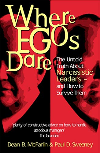 9780749437732: Where Egos Dare: The Untold Truth About Narcissistic Leaders - and How to Survive Them