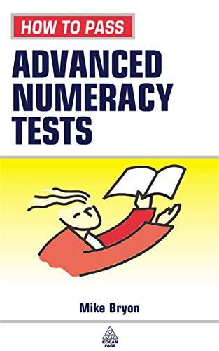 9780749437916: How to Pass Advanced Numeracy Tests: Improve Your Scores in Numerical Reasoning and Data Interpretation Psychometric Tests (Testing)