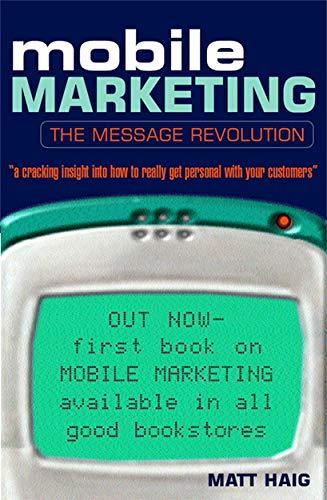 9780749437985: Mobile Marketing: The Message Revolution