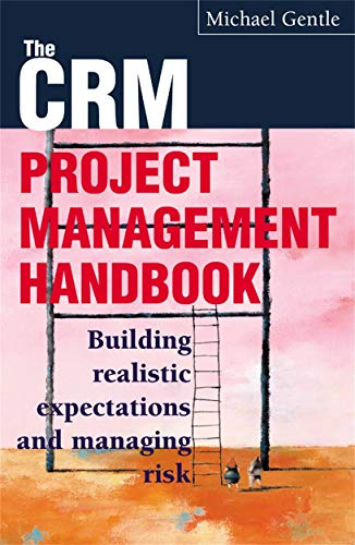 9780749438982: The Crm Project Management Handbook: Building Realistic Expectations and Managing Risk